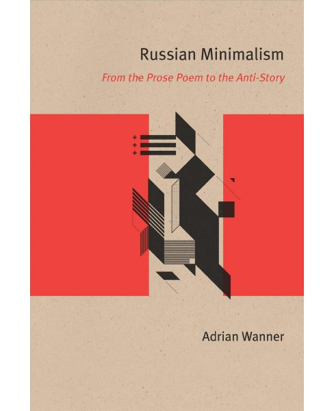 Russian Minimalism : From the Prose Poem to the Anti-Story -  Reprint by Adrian Wanner (Paperback) - image 1 of 1