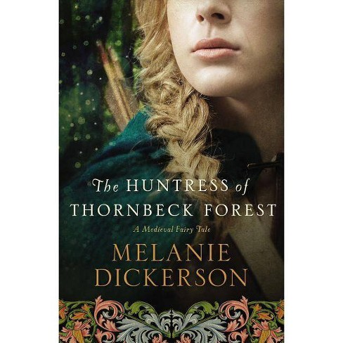 The Huntress of Thornbeck Forest - (Medieval Fairy Tale) by  Melanie Dickerson (Paperback) - image 1 of 1