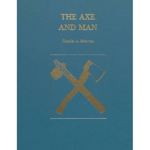 The Axe and Man - by  Charles A Eavrin (Paperback) - image 1 of 1