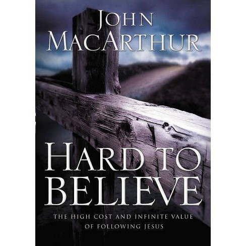 Hard to Believe - by  John F MacArthur (Paperback) - image 1 of 1