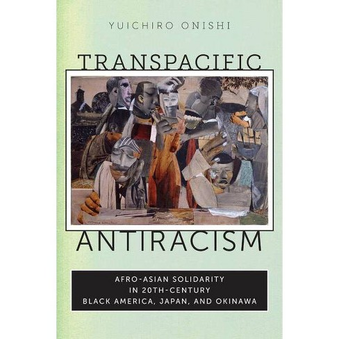 Transpacific Antiracism - by  Yuichiro Onishi (Paperback) - image 1 of 1