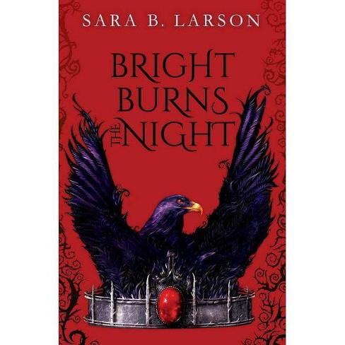 Bright Burns the Night - by  Sara B Larson (Hardcover) - image 1 of 1