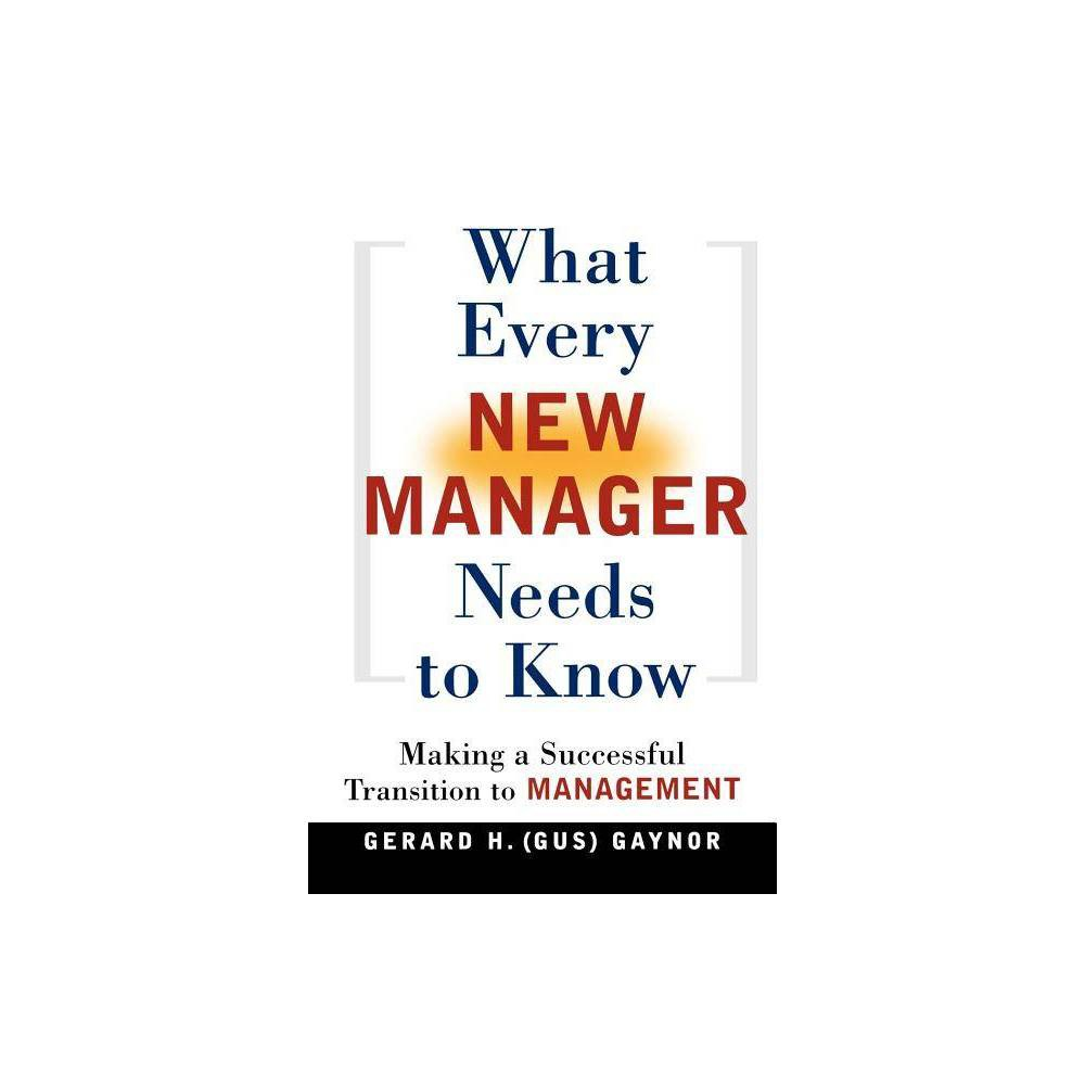What Every New Manager Needs To Know By Gerard H Gaynor Paperback