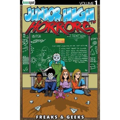 Junior High Horrors Vol. 1: Freaks & Geeks - by  Rob Potchak (Paperback)