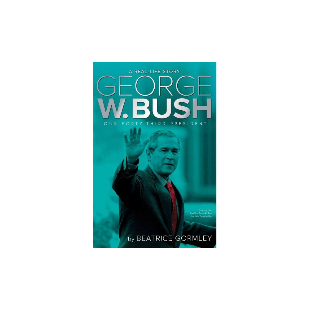 George W. Bush : Our Forty-Third President (Reissue) (Paperback) (Beatrice Gormley)