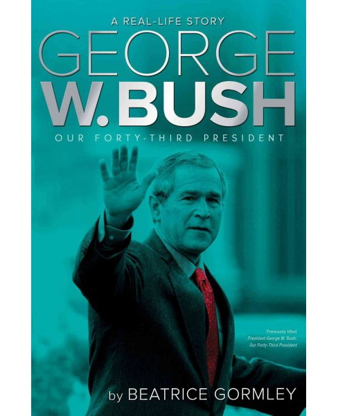 George W. Bush : Our Forty-Third President (Reissue) (Hardcover) (Beatrice Gormley) - image 1 of 1
