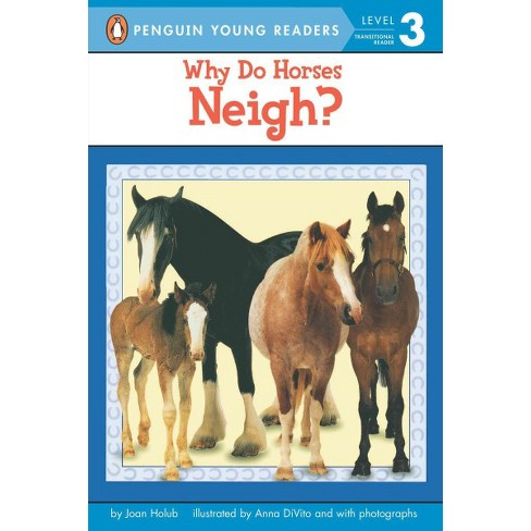 Why Do Horses Neigh? - (Puffin Easy-To-Read: Level 3) by  Joan Holub (Paperback) - image 1 of 1