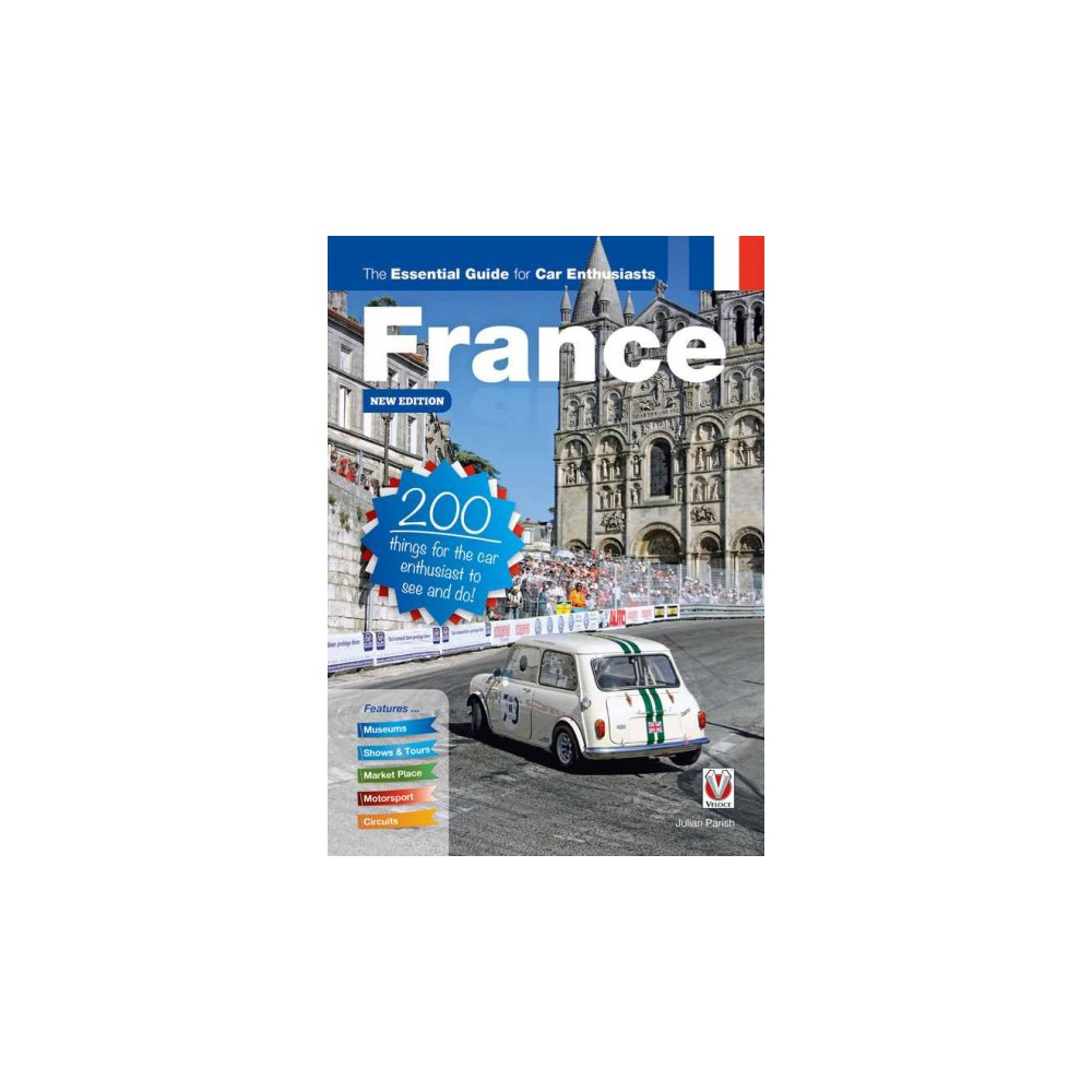 France : The Essential Guide for Car Enthusiasts; 200 Things for the Car Enthusiast to See and Do