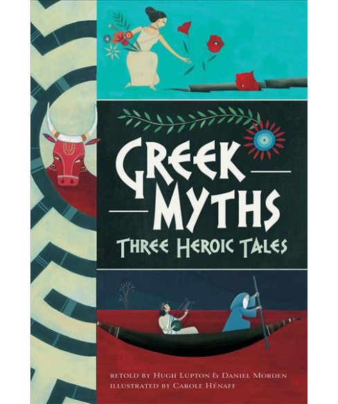 Greek Myths : Three Heroic Tales -  by Hugh Lupton & Daniel Morden (Paperback) - image 1 of 1