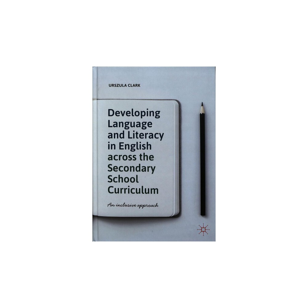 Developing Language and Literacy in English Across the Secondary School Curriculum : An Inclusive