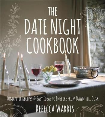 Date Night Cookbook : Romantic Recipes & Easy Ideas to Inspire from Dawn Till Dusk (Hardcover)(Rebecca