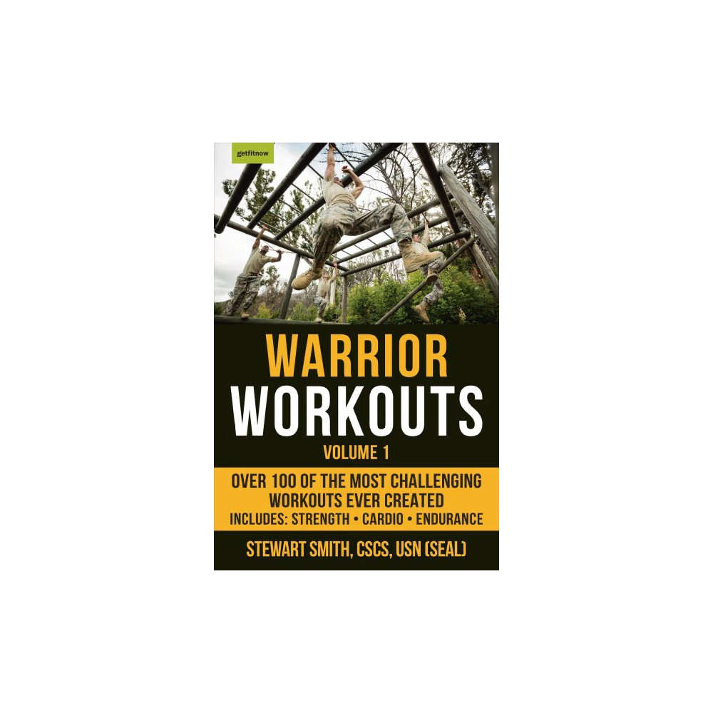Warrior Workouts : Over 100 of the Most Challenging Workouts Ever Created: Includes: Strength, Cardio,