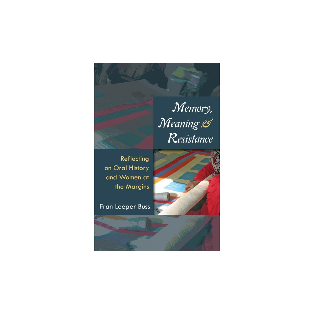 Memory, Meaning, and Resistance : Reflecting on Oral History and Women at the Margins - (Hardcover)