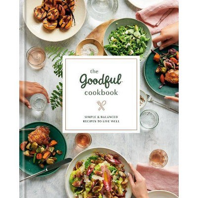 The Goodful Cookbook - (Hardcover)