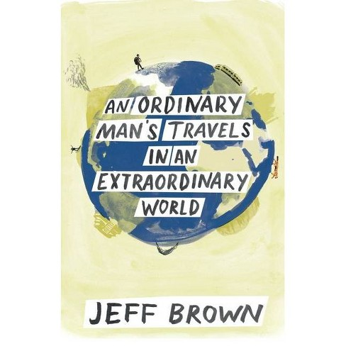 An Ordinary Man's Travels in an Extraordinary World - by  Jeff Brown (Paperback) - image 1 of 1
