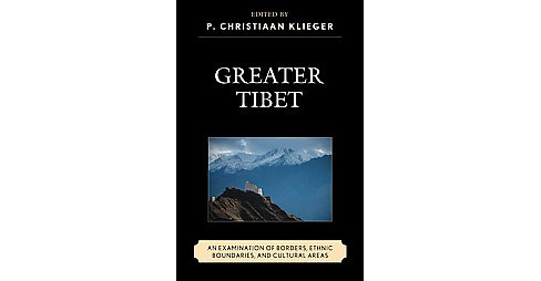 Greater Tibet : An Examination of Borders, Ethnic Boundaries, and Cultural Areas -  (Hardcover) - image 1 of 1