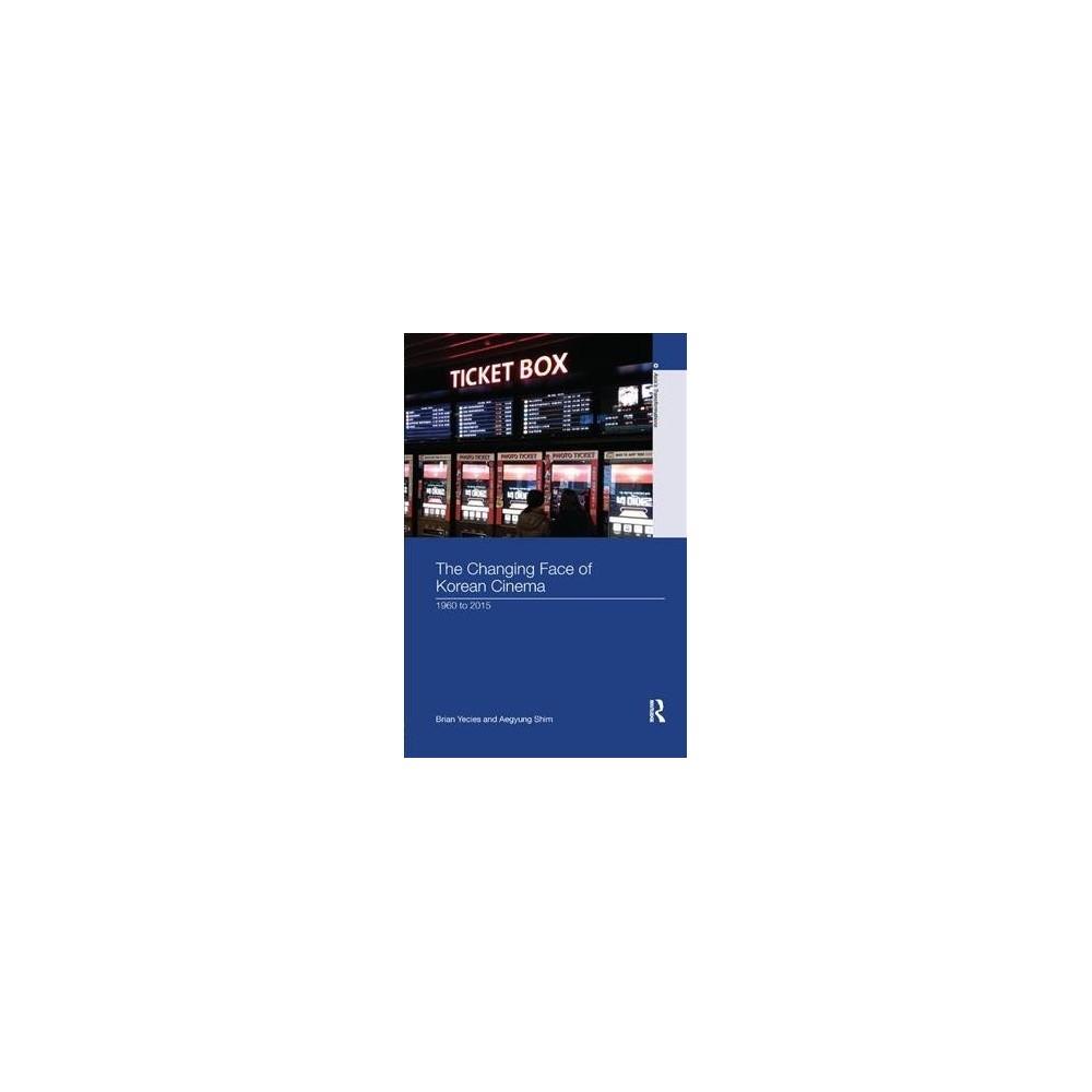 Changing Face of Korean Cinema : 1960 to 2015 - Reprint by Brian Yecies & Aegyung Shim (Paperback)