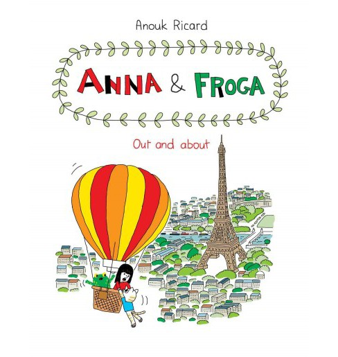 Anna and Froga : Out and About (Hardcover) (Anouk Ricard) - image 1 of 1
