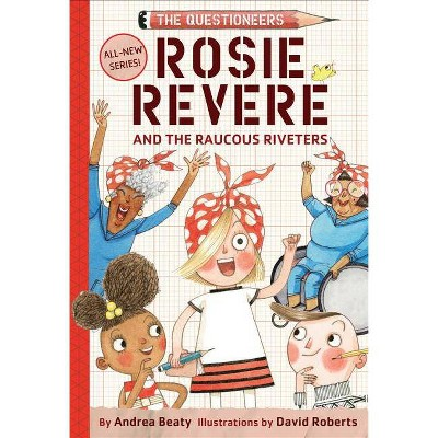 Rosie Revere and the Raucous Riveters - (Questioneers) by  Andrea Beaty (Hardcover)