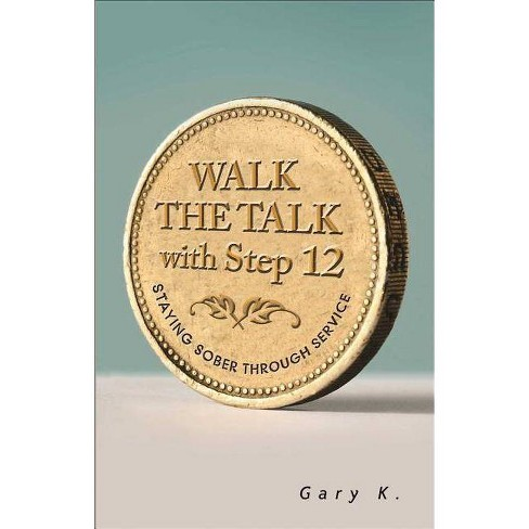 Walk the Talk with Step 12 - by  Gary K (Paperback) - image 1 of 1