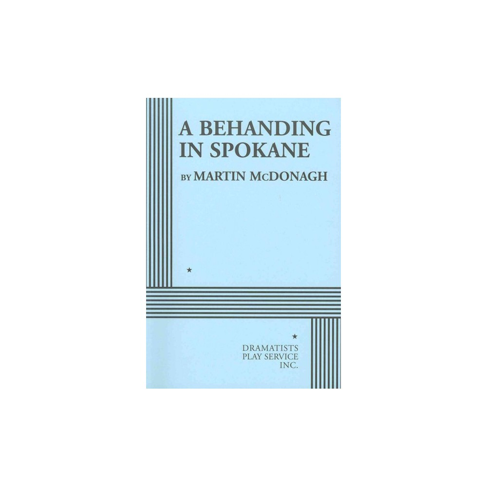 Behanding in Spokane - by Martin McDonagh (Paperback)