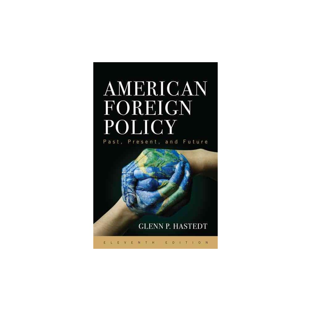 American Foreign Policy : Past, Present, and Future (Paperback) (Glenn P. Hastedt)