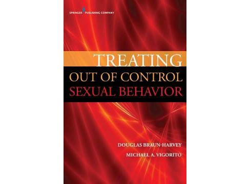 Treating Out of Control Sexual Behavior : Rethinking Sex Addiction (Paperback) (Douglas Braun-Harvey & - image 1 of 1