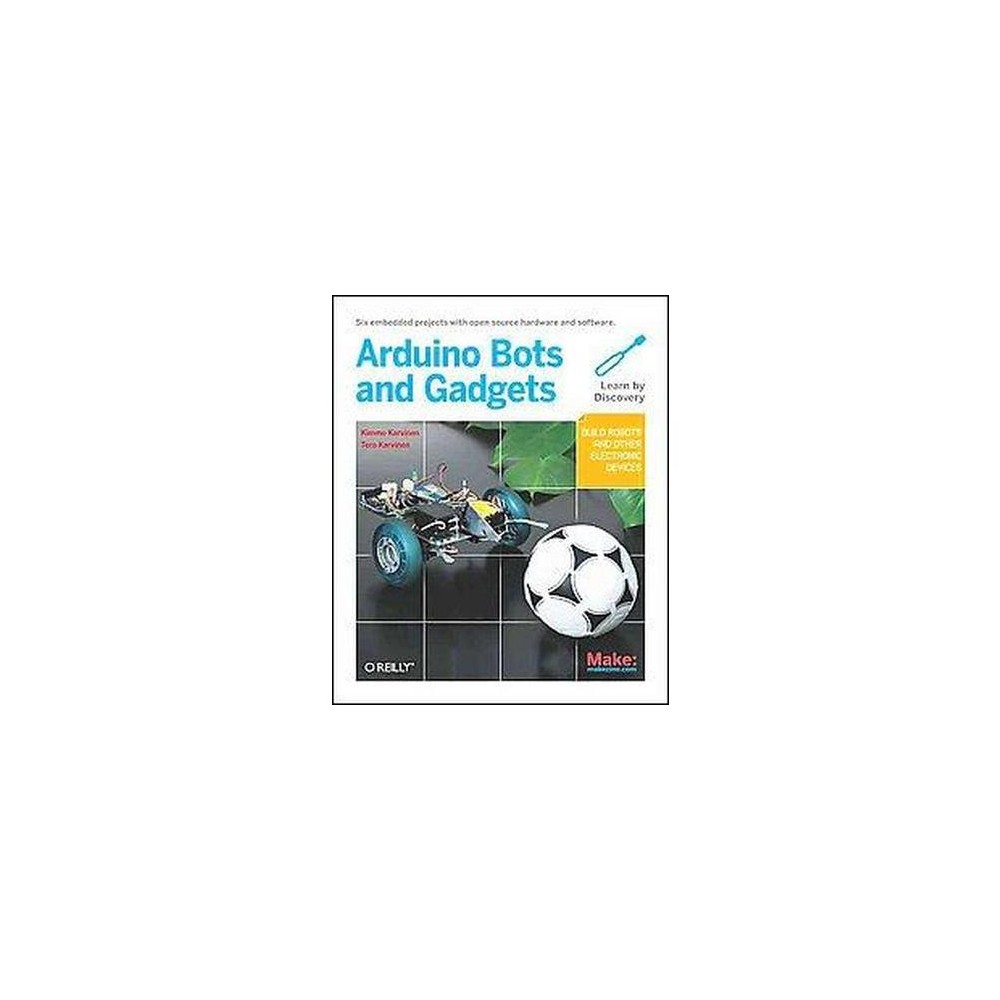 Make: Arduino Bots and Gadgets - (Learning by Discovery) by Tero Karvinen & Kimmo Karvinen (Paperback)