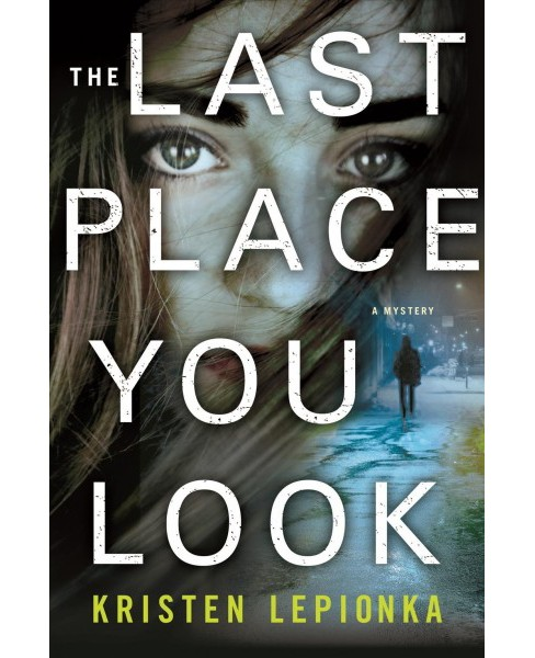 Last Place You Look -  by Kristen Lepionka (Hardcover) - image 1 of 1