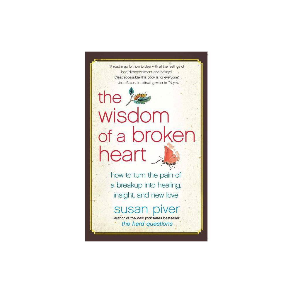 The Wisdom Of A Broken Heart By Susan Piver Paperback