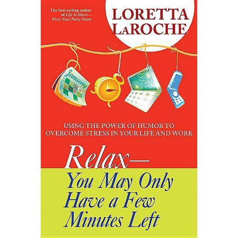 Relax - You May Only Have a Few Minutes Left - by  Loretta LaRoche (Paperback) - image 1 of 1