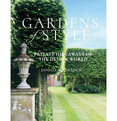 Gardens of Style : Private Hideaways of the Design World -  by Janelle Mcculloch (Hardcover) - image 1 of 1
