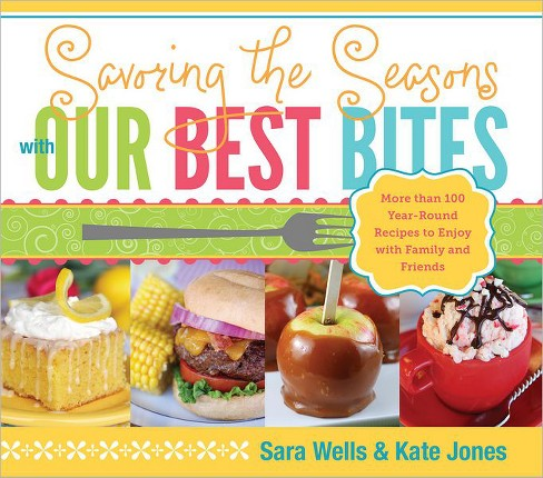 Savoring the Seasons with Our Best Bites (Hardcover) (Sara Wells & Kate Jones) - image 1 of 1