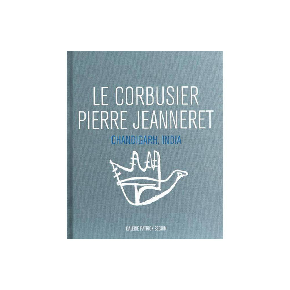 Le Corbusier & Pierre Jeanneret: Chandigarh, India - (Hardcover)