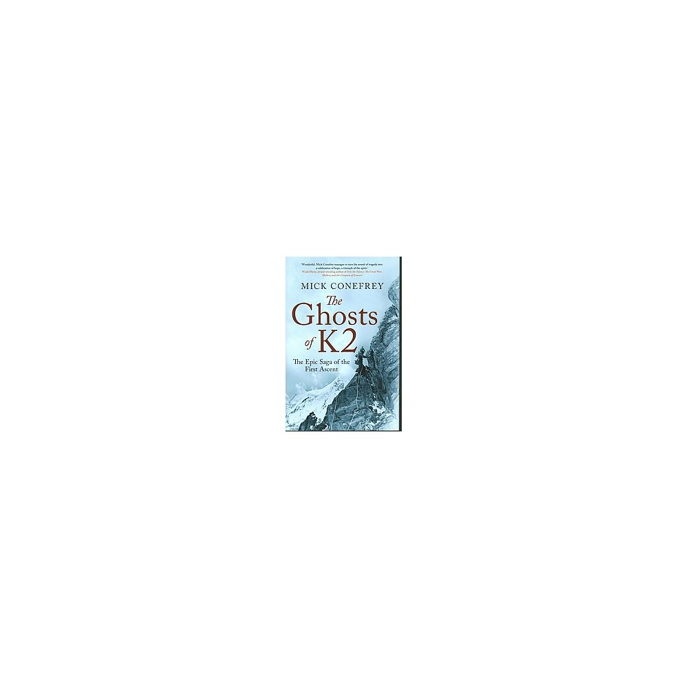Ghosts of K2 : The Epic Saga of the First Ascent (Hardcover) (Mick Conefrey)