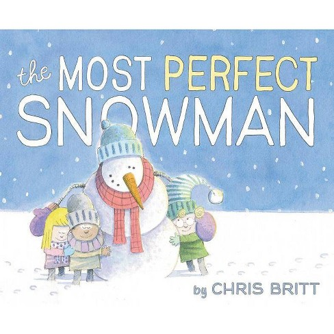 The Most Perfect Snowman - by  Chris Britt (Hardcover) - image 1 of 1