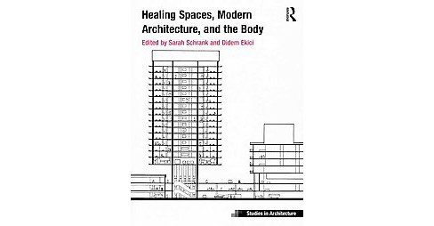 Healing Spaces, Modern Architecture, and the Body (Hardcover) - image 1 of 1