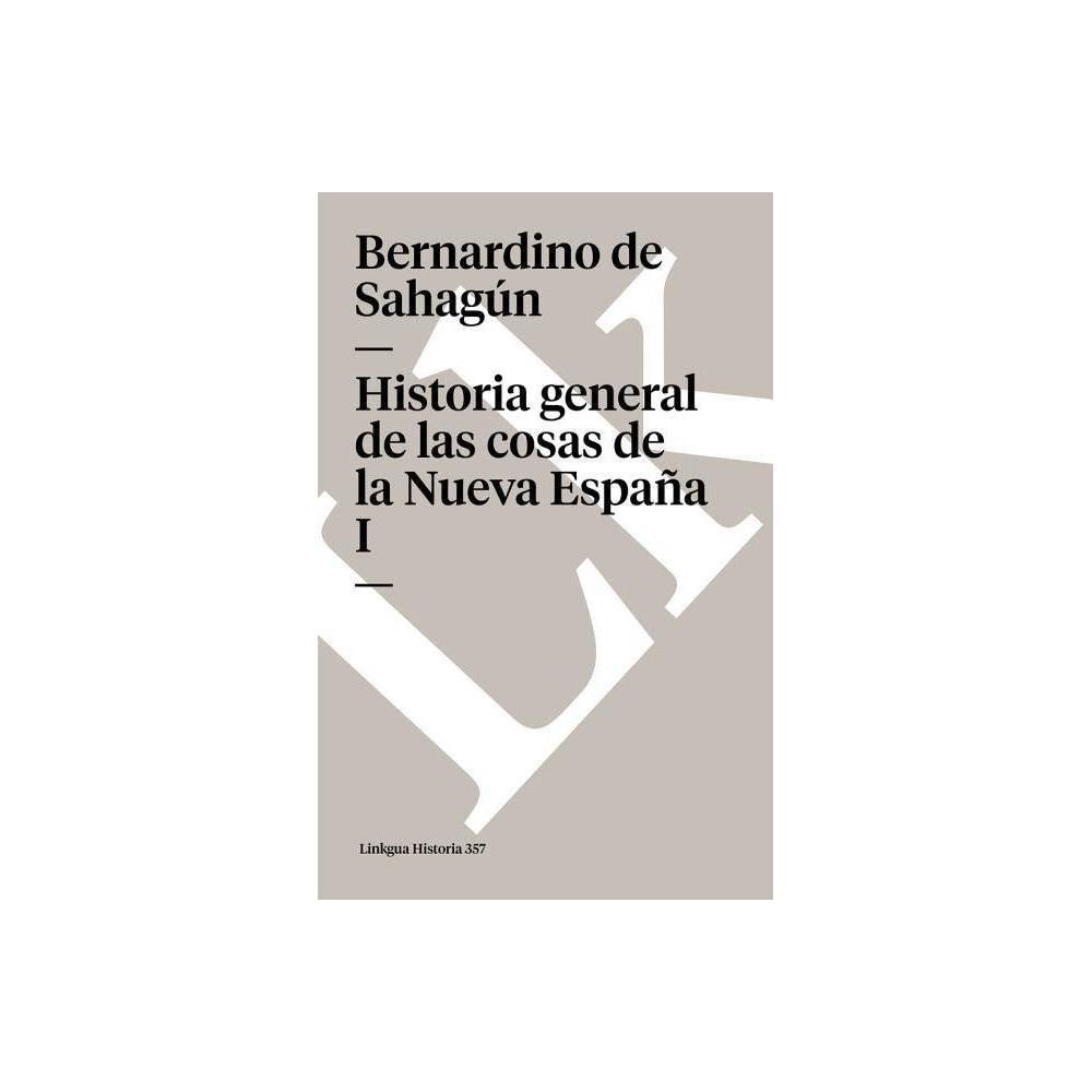 Historia General De Las Cosas De La Nueva Espa A I Memoria By Bernardino De Sahagun Paperback