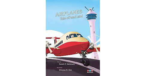 Airplanes Take Off and Land (Hardcover) (Patrick T. Mcbriarty) - image 1 of 1