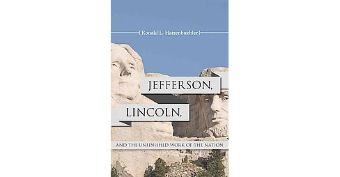 Jefferson, Lincoln, and the Unfinished Work of the Nation (Paperback) (Ronald L. Hatzenbuehler) - image 1 of 1