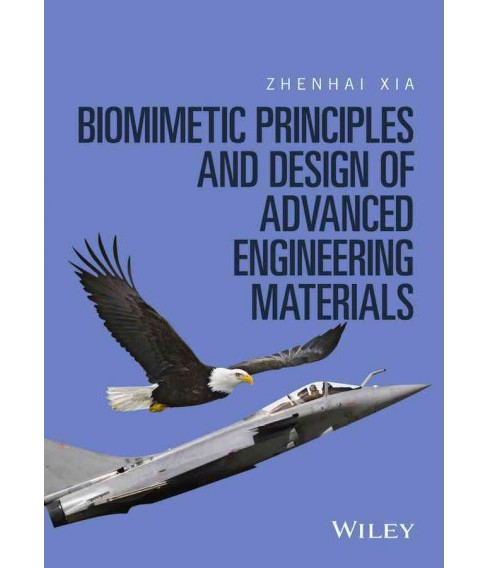 Biomimetic Principles and Design of Advanced Engineering Materials (Hardcover) (Zhenhai Xia) - image 1 of 1