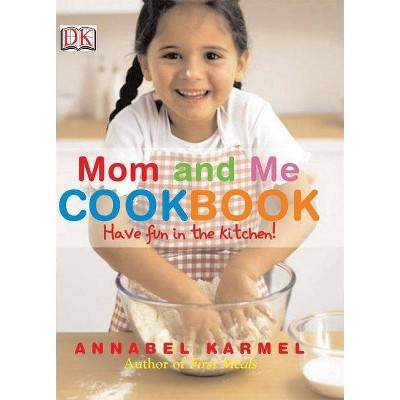 Mom and Me Cookbook - by Annabel Karmel (Hardcover)