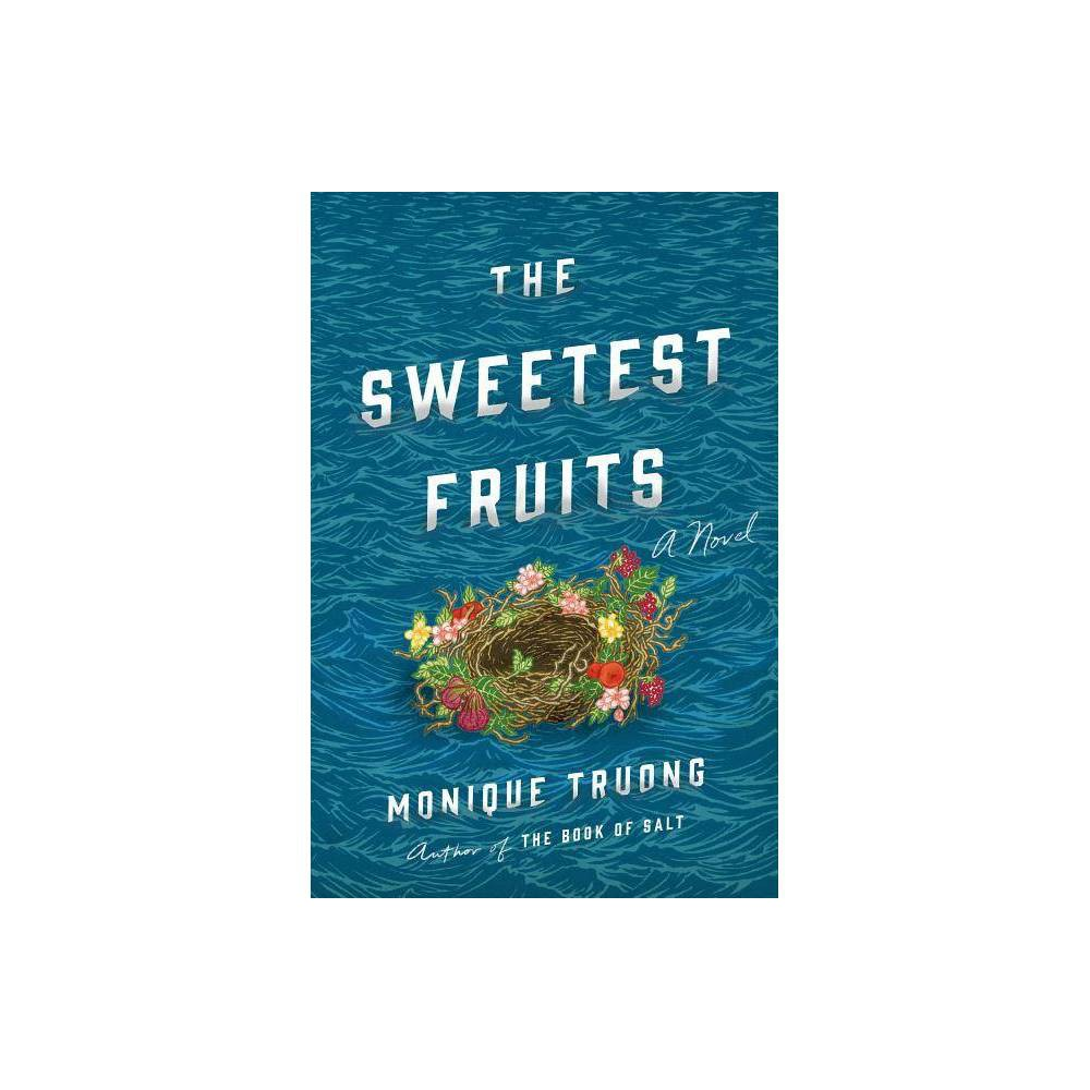 The Sweetest Fruits By Monique Truong Hardcover
