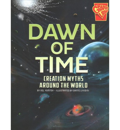 Dawn of Time : Creation Myths Around the World (Paperback) (Nel Yomtov) - image 1 of 1