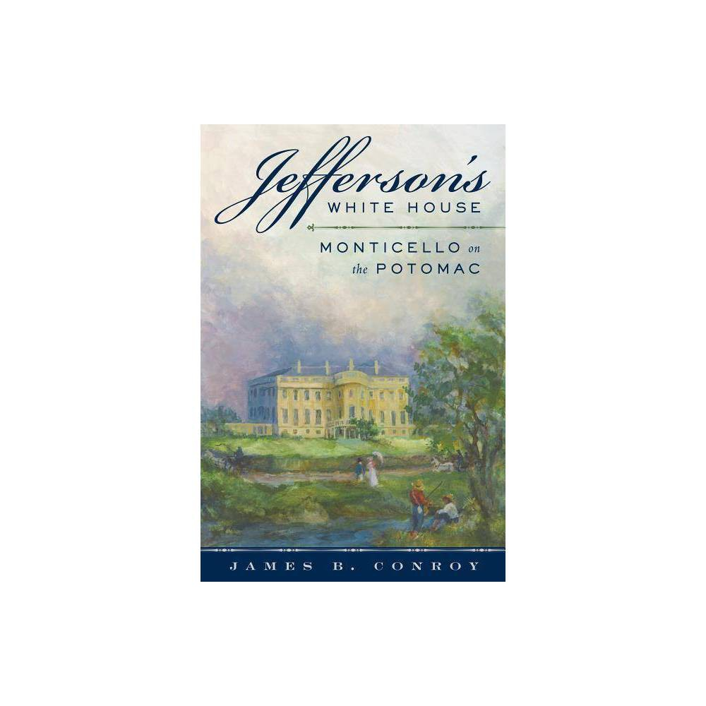 Jefferson S White House By James B Conroy Hardcover