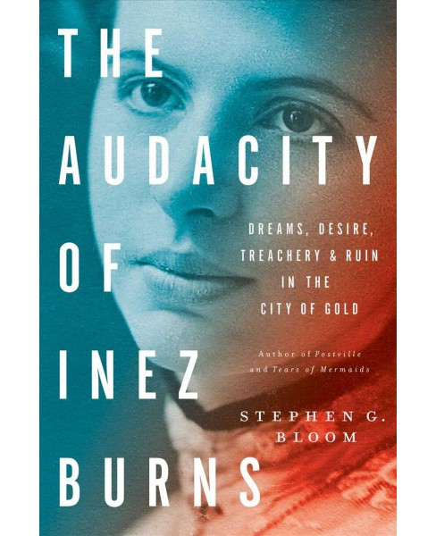 Audacity of Inez Burns : Dreams, Desire, Treachery & Ruin in the City of Gold -  (Hardcover) - image 1 of 1
