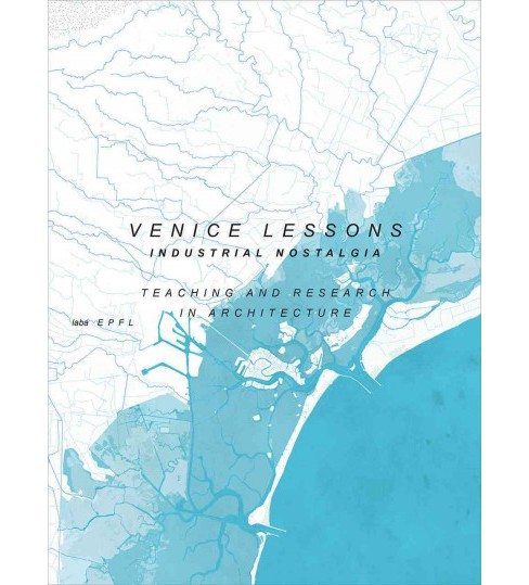 Venice Lessons : Industrial Nostalgia. Teaching and Research in Architecture (Paperback) (Miroslav - image 1 of 1