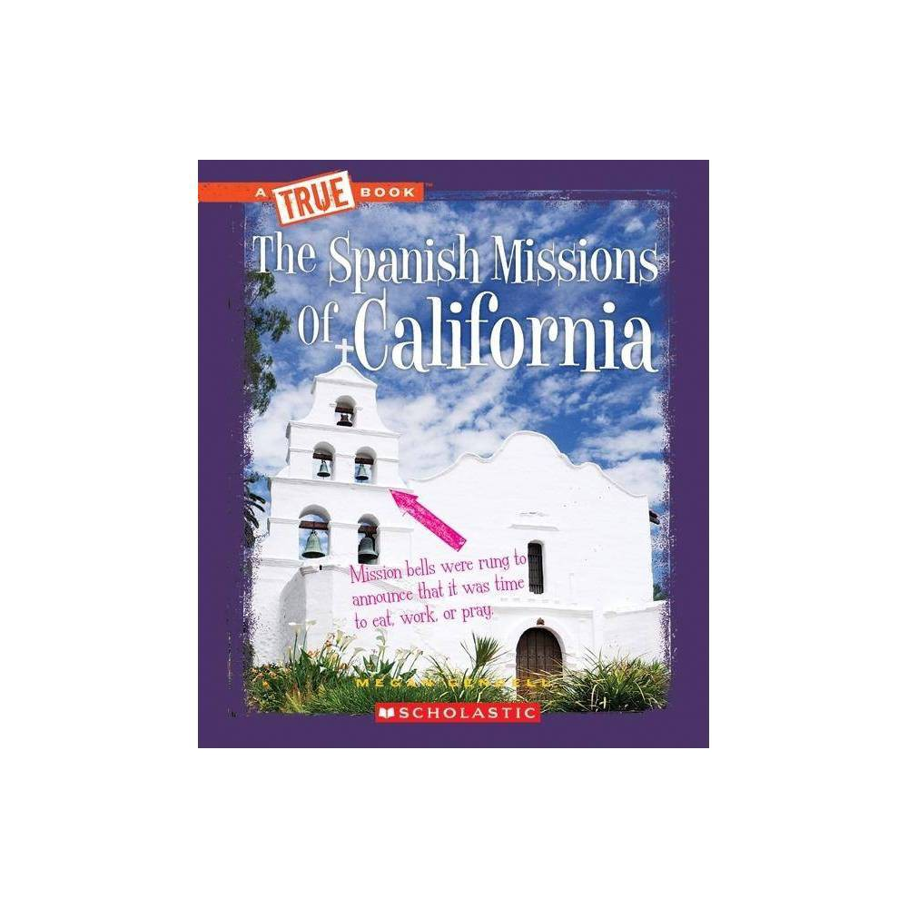 The Spanish Missions Of California True Books American History Paperback By Megan Gendell Paperback