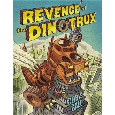 Revenge of the Dinotrux - by  Chris Gall (Hardcover)