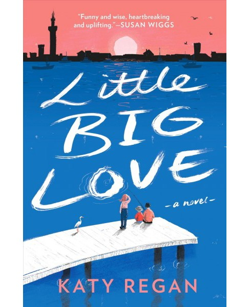 Little Big Love -  by Katy Regan (Hardcover) - image 1 of 1